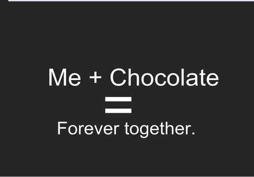 me + chocolate =forever together