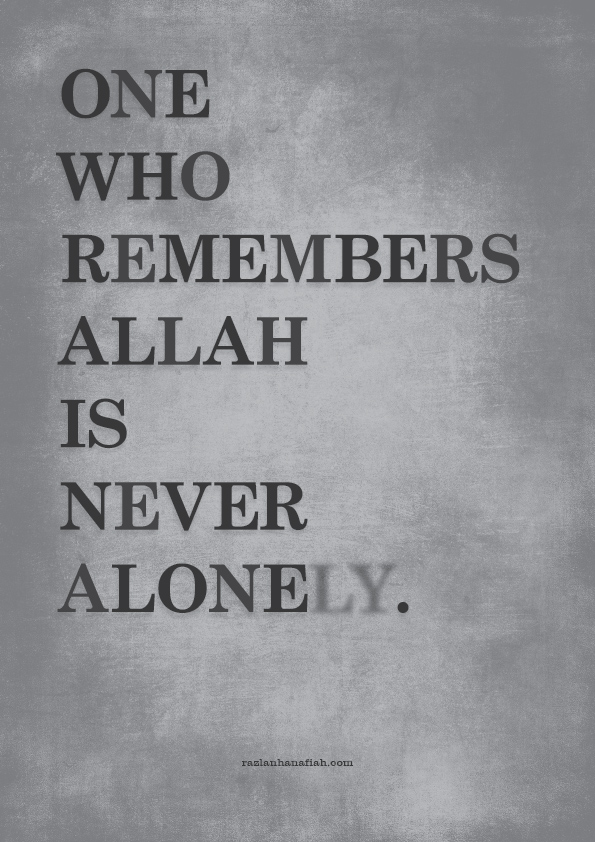 one who remember allah is never alone