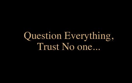 question everything trust no one