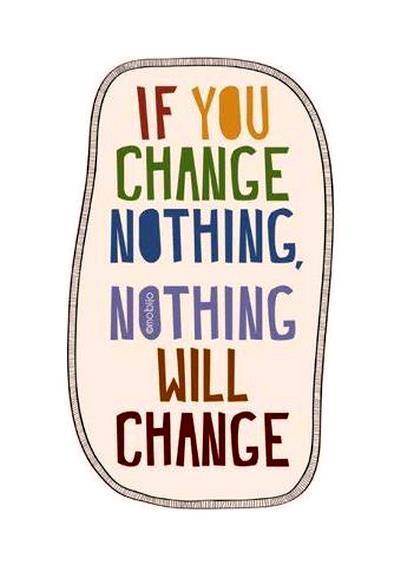 if you change nothing ..> nothing will change