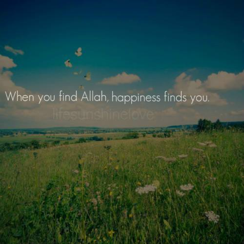 when you find allah , happiness finds you