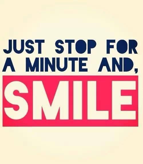 just stop a minute and smile