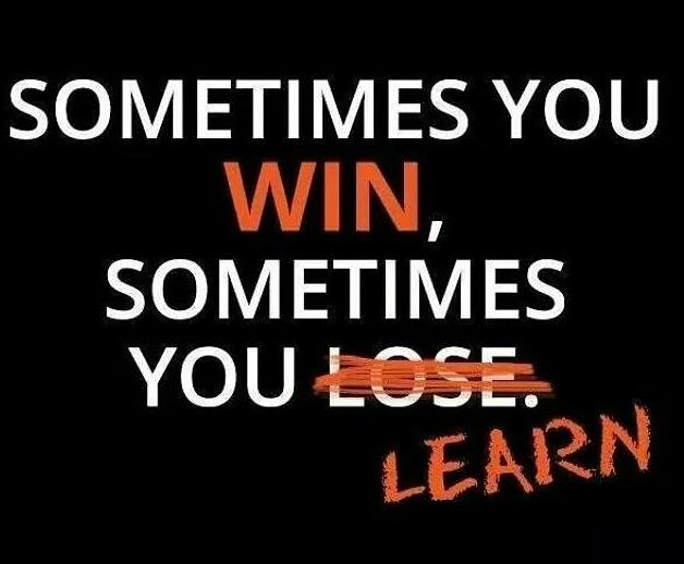 sometimes you win , sometimes you learn