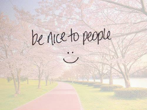 be ncie to people