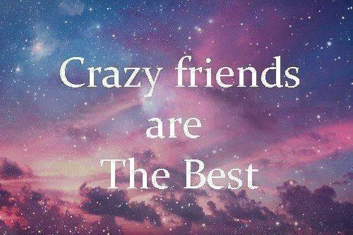 crazy friends are the best