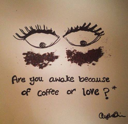 are you awake because of coffee or love?