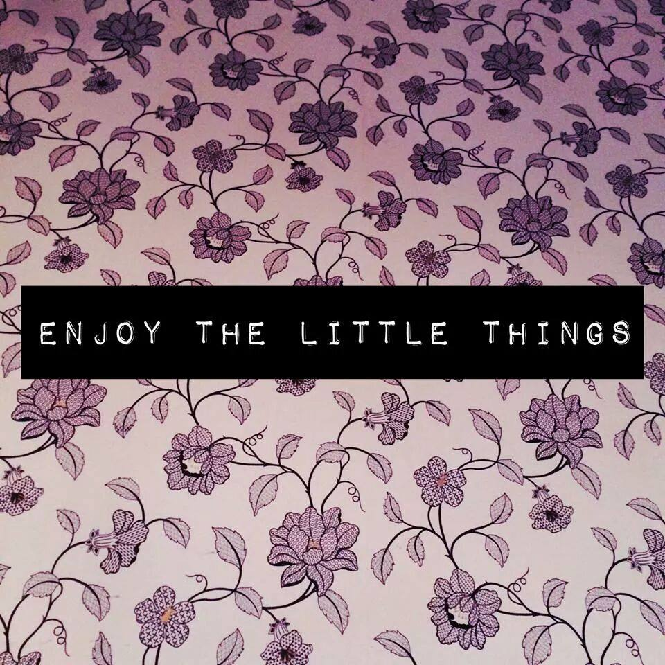 enhoy the little things
