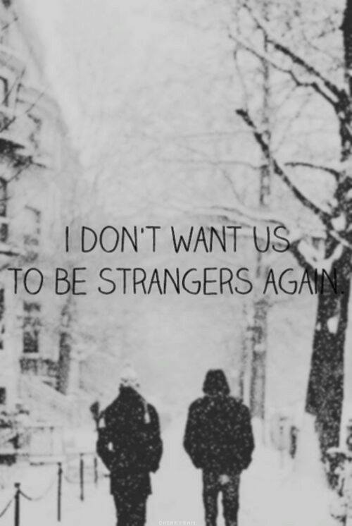i don't want us to be strangers again