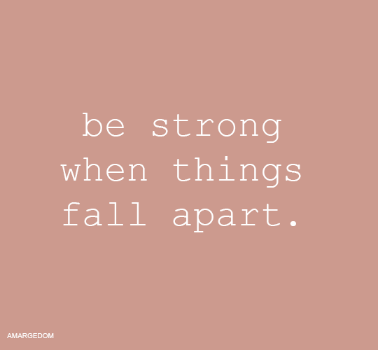 be strong when things fall apart